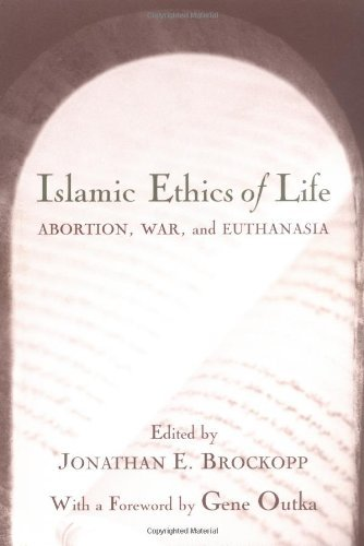 Islamic Ethics of Life: Abortion, War and Euthanasia (Studies in Comparative Religion) by Gene Outka (Foreword), Jonathan E. Brockopp (Editor) (30-Nov-2002) Paperback
