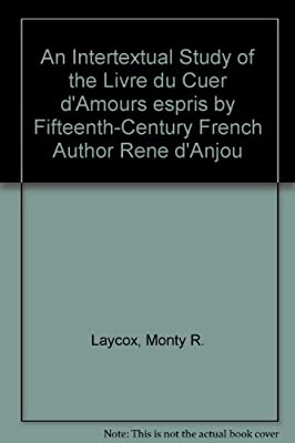 An Intertextual Study of the 'Livre du Cuer d'Amours espris' by Fifteenth-Century French Author Rene d'Anjou