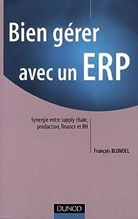 Bien gérer avec un ERP : Synergie entre supply chain, production, finance et RH par François Blondel