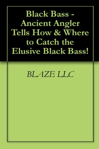 Black Bass - Ancient Angler Tells How & Where to Catch the Elusive Black Bass! por BLAZE LLC