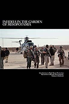 Infidels in the Garden of Mesopotamia - Introduction to High Threat Protection Operations in Hostile Environments: Introduction to High Threat Protection Operations in Hostile Environments by [Seabrook, Nathan]