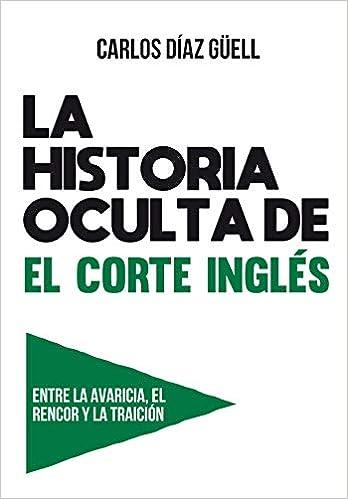 LA HISTORIA OCULTA DE EL CORTE INGLÉS: Amazon.es: CARLOS DÍAZ GÜELL: Libros