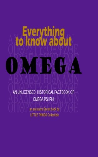 Everything to know about Omega: an unlicensed historical factbook of Omega Psi Phi