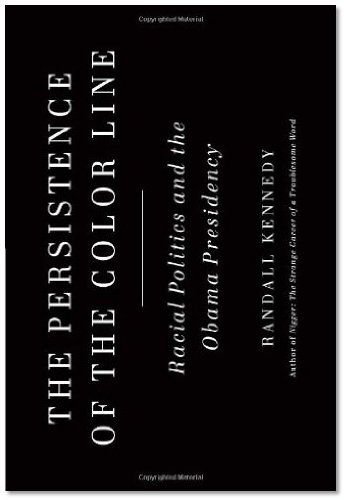 Read Online Randall Kennedy'sThe Persistence of the Color Line: Racial Politics and the Obama Presidency [Hardcover]2011 ebook