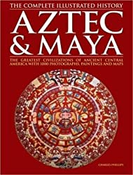 Aztec & Maya: The Complete Illustrated History [Taschenbuch] by Charles Phillips