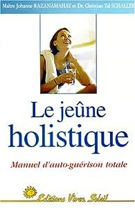 Le jeûne holistique : Manuel de guérison totale par Johanne Razanamahay-Schaller