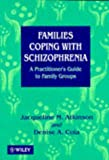 Families Coping With Schizophrenia: A Practitioner's Guide To Family Groups