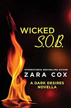 Wicked S.O.B.: A Dark Desires novella by [Cox, Zara]
