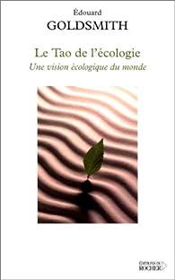 Le Tao de l'écologie : Une vision écologique du monde par Edward Goldsmith