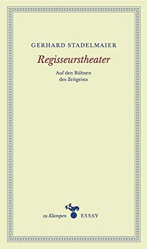 Regisseurstheater: Auf den Bühnen des Zeitgeists (zu Klampen Essays)