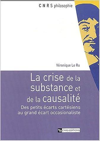 Télécharger en ligne La Crise de la substance et de la causalité : Des petits écarts au grand écart cartésiens au grand écart occasionaliste pdf