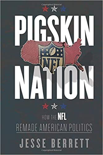 Pigskin Nation: How the NFL Remade American Politics (Sport