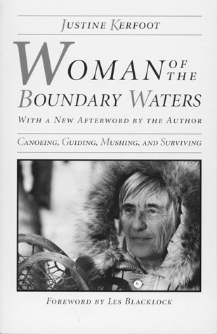 Woman Of The Boundary Waters: Canoeing, Guiding, Mushing, and Surviving - Mall Minnesota Store Of America
