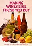 Making Wines Like Those You Buy, Bryan Acton and Peter Duncan, 0900841036