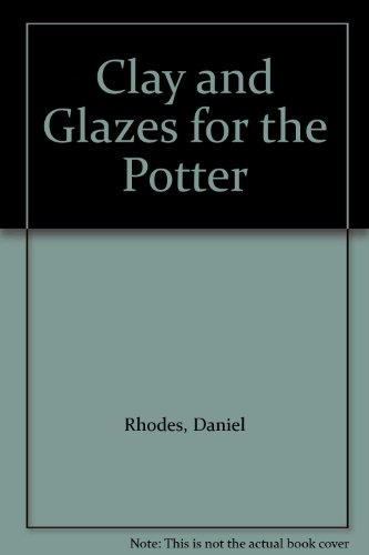Clay and Glazes for the Potter. All Photos. By the Author (Clay And Glazes For The Potter Daniel Rhodes)