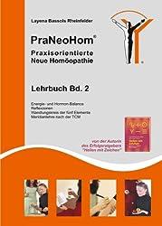 PraNeoHom® Lehrbuch Band 2 - Praxisorientierte Neue Homöopathie: Energie-Balance, Selbstwiederholung der Organe, Wandlungskreis der fünf Elemente und Meridianlehre nach der TCM
