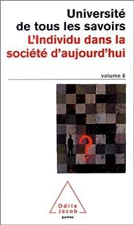 Université de tous les savoirs, volume 8 : L'Individu dans la société d'aujourd'hui par Université de tous les savoirs