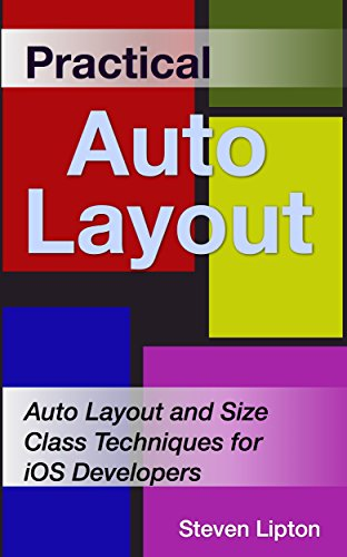 Practical Auto Layout: Auto Layout and Size Class Techniques for iOS Developers