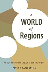 A World of Regions: Asia and Europe in the American Imperium (Cornell Studies in Political Economy)