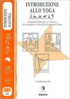 Introduzione allo Yoga. Manuale pratico per avvicinarsi alla ...