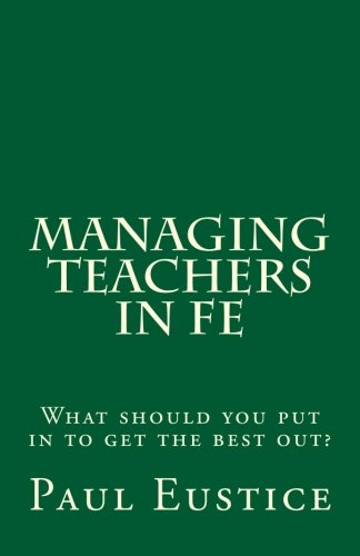 Read Online Managing Teachers in FE: What should you put in to get the best out? pdf