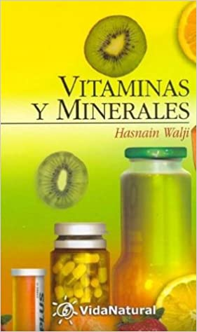 Vitaminas Y Minerales (VidaNatural) (Spanish Edition): H. Walji: 9788441413535: Amazon.com: Books