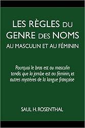 Les règles du genre des noms au masculin et au féminin : Pourquoi le bras est au masculin tandis que la jambe est au féminin, et autres mystères de la langue française
