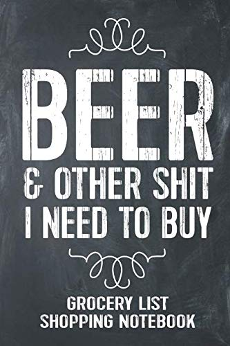 Beer And Other Shit I Need To Buy Grocery List Shopping Notebook: Funny Beer Gift Lined Notebook ()