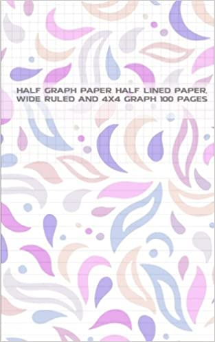 half graph paper half lined paper wide ruled and 4x4 graph 100
