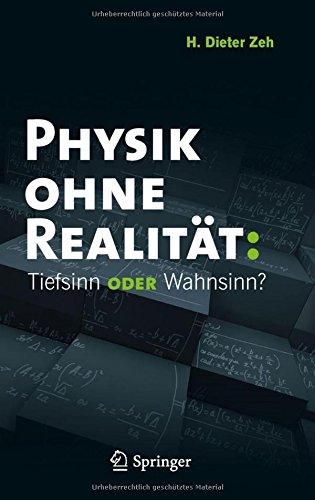 Physik ohne Realitat: Tiefsinn oder Wahnsinn?  [Zeh, H. Dieter] (Tapa Dura)