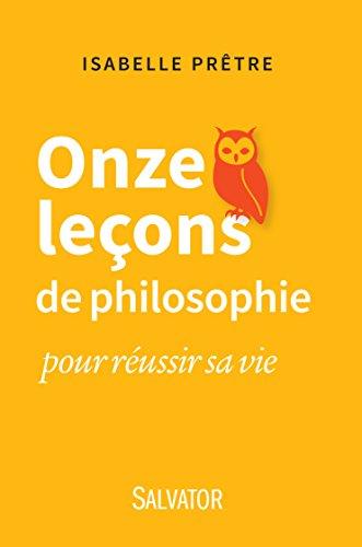 Onze leçons de philosophie pour réussir sa vie Isabelle Prêtre