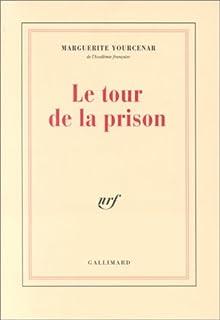 Le tour de la prison, Yourcenar, Marguerite