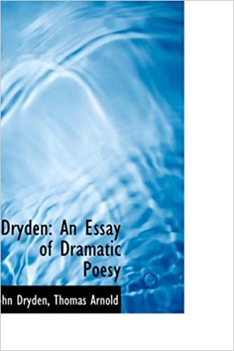 dryden an essay of dramatic poesy john dryden  dryden an essay of dramatic poesy