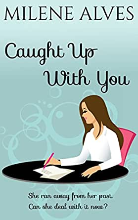 Caught Up With You - Kindle edition by Milene Alves
