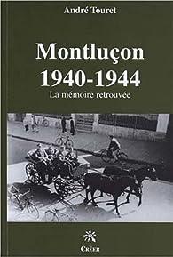 Montluçon 1940-1944. La mémoire retrouvée par André Touret