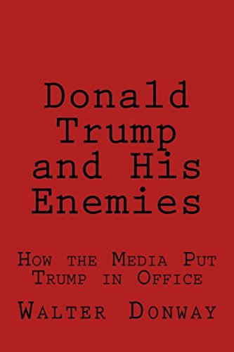 3e4b7905cab2 Donald Trump and His Enemies  How the Media Put Trump in Office by  Donway