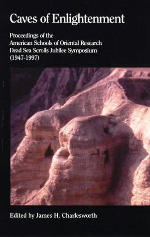 Caves of Enlightenment: Proceedings of the American Schools of Oriental Research Dead Sea Scrolls Jubilee Symposium (1947-1997)
