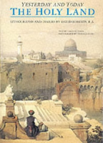 The Holy Land Yesterday and Today : Lithographs and Diaries by David Roberts R.A. (Yesterday & Today)