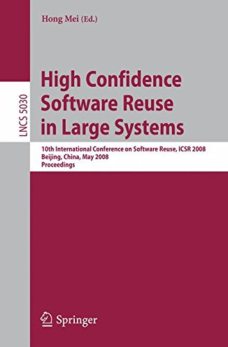 High Confidence Software Reuse in Large Systems: 10th International Conference on Software Reuse, ICSR 2008, Bejing, China, May 25-29, 2008 (Lecture Notes in Computer Science) by Brand: Springer