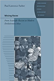 Mixing Races: From Scientific Racism to Modern Evolutionary Ideas (Johns Hopkins Introductory Studies in the History of Science)