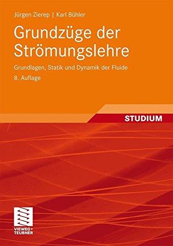 Grundzüge der Strömungslehre: Grundlagen, Statik und Dynamik der Fluide (German Edition) Taschenbuch – 14. September 2010 Jxfcrgen Zierep Karl Bxfchler Vieweg+Teubner Verlag 3834808342