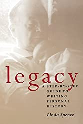 Legacy : A Step-By-Step Guide to Writing Personal History by Linda Spence (1997-11-01)