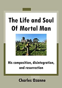 The Life and Soul of Mortal Man by [Ozanne, Charles]