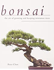 Bonsai: The Art of Growing and Keeping Miniature Trees