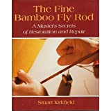 The Fine Bamboo Fly Rod, Stuart Kirkfield, 0811708381