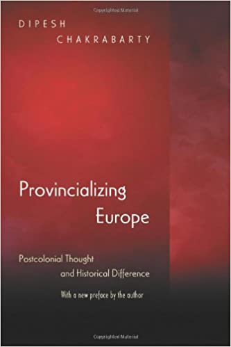 Provincializing Europe: Postcolonial Thought and Historical Difference - New Edition (Princeton Studies in Culture/Power/History)