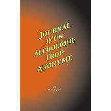 Journal D'Un Alcoolique Trop Anonyme (French Edition)