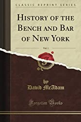 History of the Bench and Bar of New York, Vol. 1 (Classic Reprint)