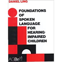 Foundations of Spoken Language For Hearing-Impaired Children