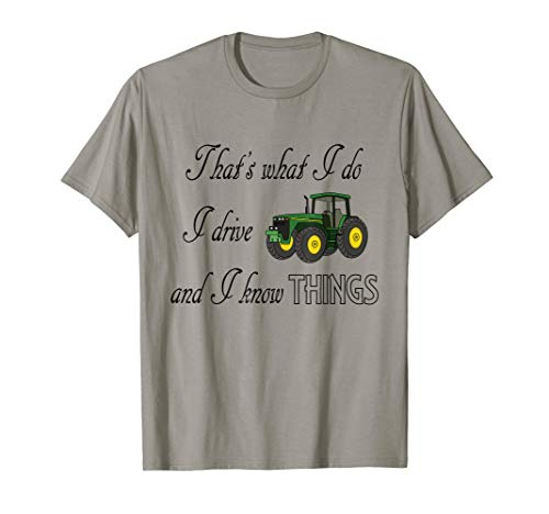 Girls Drive Tractors - That's what I do I drive tractors and I know things t-shirt